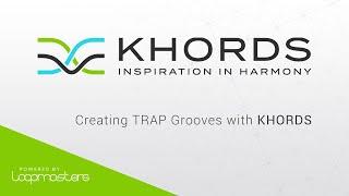Loopmasters KHORDS Plugin | Creating Trap Grooves Melodies Tutorial