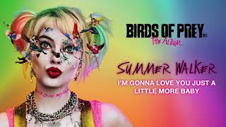 Summer Walker - I'm Gonna Love You Just A Little More Baby (from Birds of Prey) [Official Audio]