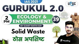 IAS 2021   Gurukul 2.0   Ecology \u0026 Environment by Sumit Rathi   Solid Waste