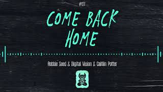 Robbie Seed & Digital Vision & Caitlin Potter - Come Back Home [Extended Mix]
