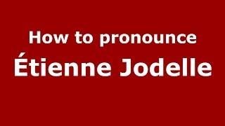 How to pronounce Étienne Jodelle (French/France) - PronounceNames.com