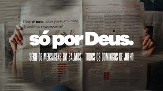 O perdão de Deus na vida | Pr. Alcindo Almeida [SÉRIE SÓ POR DEUS]