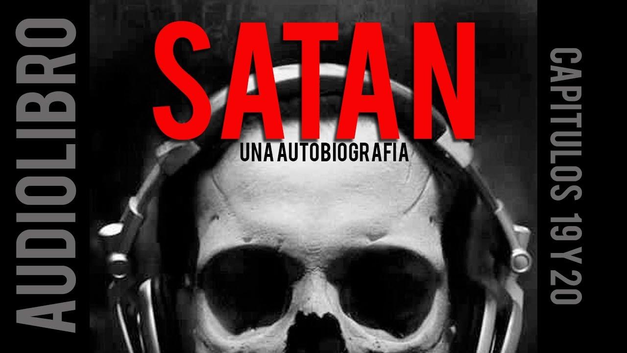 Satan, Una autobiografía - Parte 3: El Final de la Religión, Cap. 19 y 20 [audiolibro]