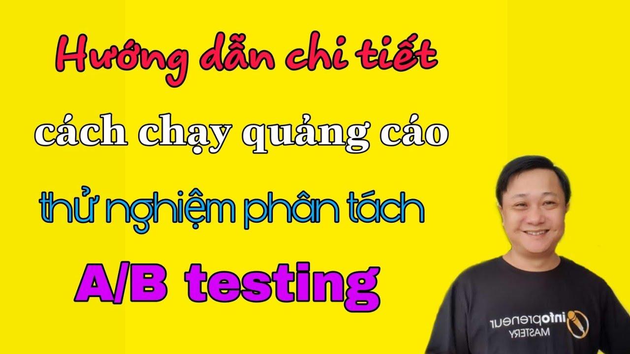 Hướng dẫn chi tiết cách chạy quảng cáo thử nghiệm A/B testing