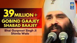 Gobind Gaajey Shabad Baajey - Bhai Gurpreet Singh Ji Shimla Wale