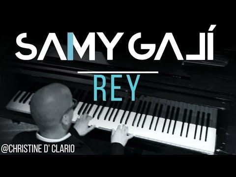 Samy Galí Piano  Rey Solo Piano Cover  Christine D' Clario