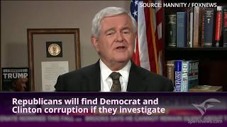 Newt Gingrich: Why Congress won't investigate corruption of the Clintons/DNC