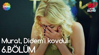 Aşk Laftan Anlamaz 6.Bölüm | Murat, Didem'i kovdu!