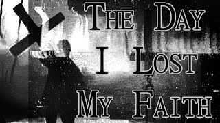 """The Day I Lost My Faith"" by DeadnSpread 
