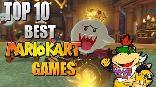 TOP TEN BEST MARIO KART GAMES!