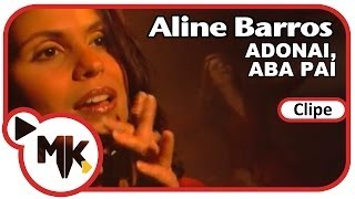 Aline Barros - Adonai, Aba Pai (Clipe Oficial MK Music)
