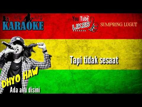 KARAOKE DHYO HAW -  ADA AKU DISINI (Reggae)