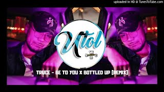 Dj Utol - TRUCE - BE TO YOU X BOTTLED UP [REMIX] (S.W.C)