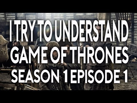 I Try To Understand Game of Thrones Season 1 Episode 1