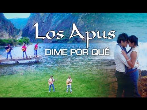 LOS APUS DEL PERÚ: DIME POR QUÉ? - video oficial 2017 / TARPUY PRODUCCIONES