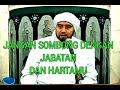 Jangan Sombong Dengan Jabatan, & Hartamu  Habib Syech Bin Abdul Qodir Assegaf