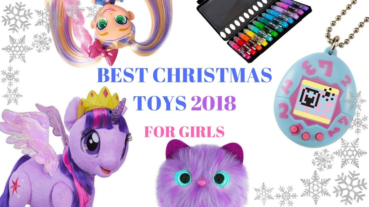 10 best christmas toys 2018 for girls