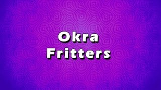 Okra Fritters | Easy To Learn | Easy Recipes