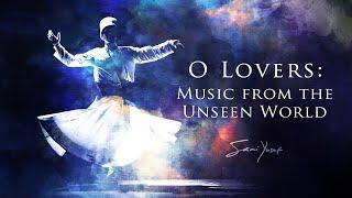 Sami Yusuf | O Lovers: Music from the Unseen World (Full Album)