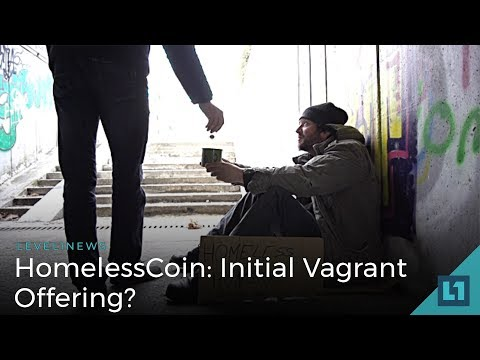Level1 News April 18 2018: HomelessCoin: Initial Vagrant Offering?