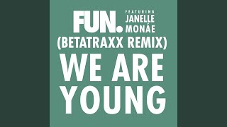 We Are Young (feat. Janelle Monáe) (Betatraxx Remix)