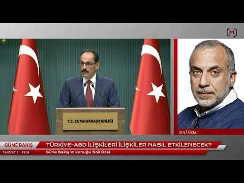 Güne Bakış (15 Mart 2018): Soli Özel ile ABD-Türkiye ilişkileri