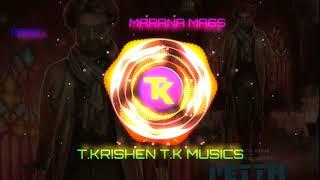 Marana Mass | Petta | Remix | T.KRISHEN T.K MUSICS .