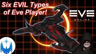 Eve Online: BEWARE!! The 6  Most EVIL & NOTORIOUS Player Types!