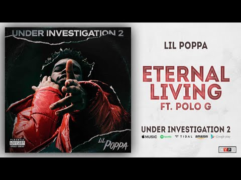 Lil Poppa - Eternal Living Ft Polo G Under Investigation 2