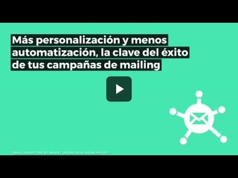 Más personalización y menos automatización, la clave del éxito de tus campañas de mailing