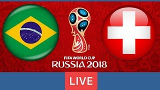 Brazil  vs Switzerland | * World Cup 2018 * Football Live Score !