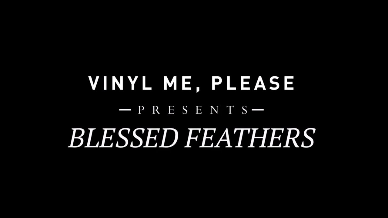 vinyl me please presents blessed feathers youtube. Black Bedroom Furniture Sets. Home Design Ideas