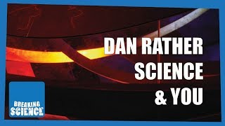 Dan Rather, Science, and You