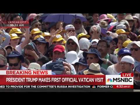 """MSNBC: """"Big Cheer"""" In St. Peter's Square When Pope Francis & President Trump Appeared On Big Screens"""