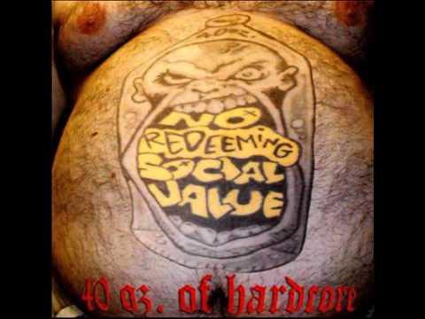No Redeeming Social Value - 40 Oz of Hardcore [Full Album]