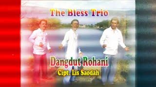 the bless trio DANGDUT ROHANI (official video) lagu Rohani Kristen