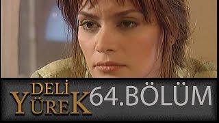 Deli Yürek 64.Bölüm Tek Part İzle (HD)