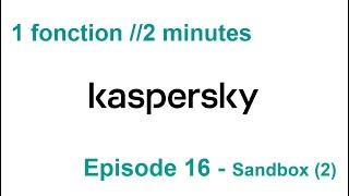 1 fonction //2 minutes S3EP.16 - Kaspersky Sandbox (2)