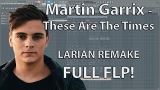 Martin Garrix feat. JRM - These Are The Times (Larian Remake) [FULL FLP!!]