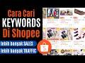 Cara Cari KEYWORDS KATA KUNCI Di Shopee Untuk Meningkatkan Sales dan Traffic ke Kedai Shopee Anda