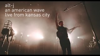 "alt-J ""An American Wave"" Live from Kansas City"