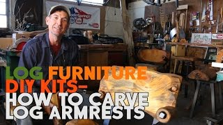Log Furniture DIY Kits - How To Carve Log Armrests