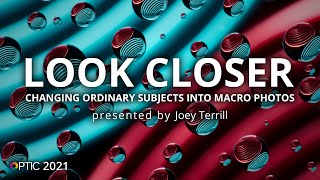 Look Closer: Changing Ordinary Subjects into Macro Photos with Joey Terrill | OPTIC 2021