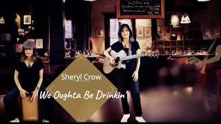 We Oughta be Drinkin'  | Sheryl Crow (2013) | Cover