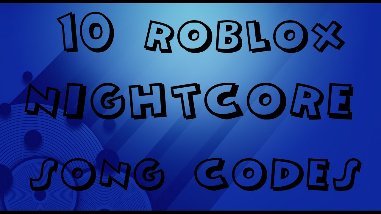 10 Roblox Nightcore Song Codes 2015 Youtube