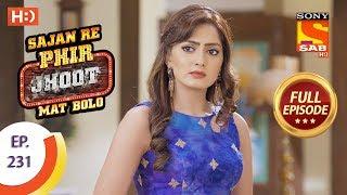 Sajan Re Phir Jhoot Mat Bolo - Ep 231 - Full Episode - 16th April, 2018