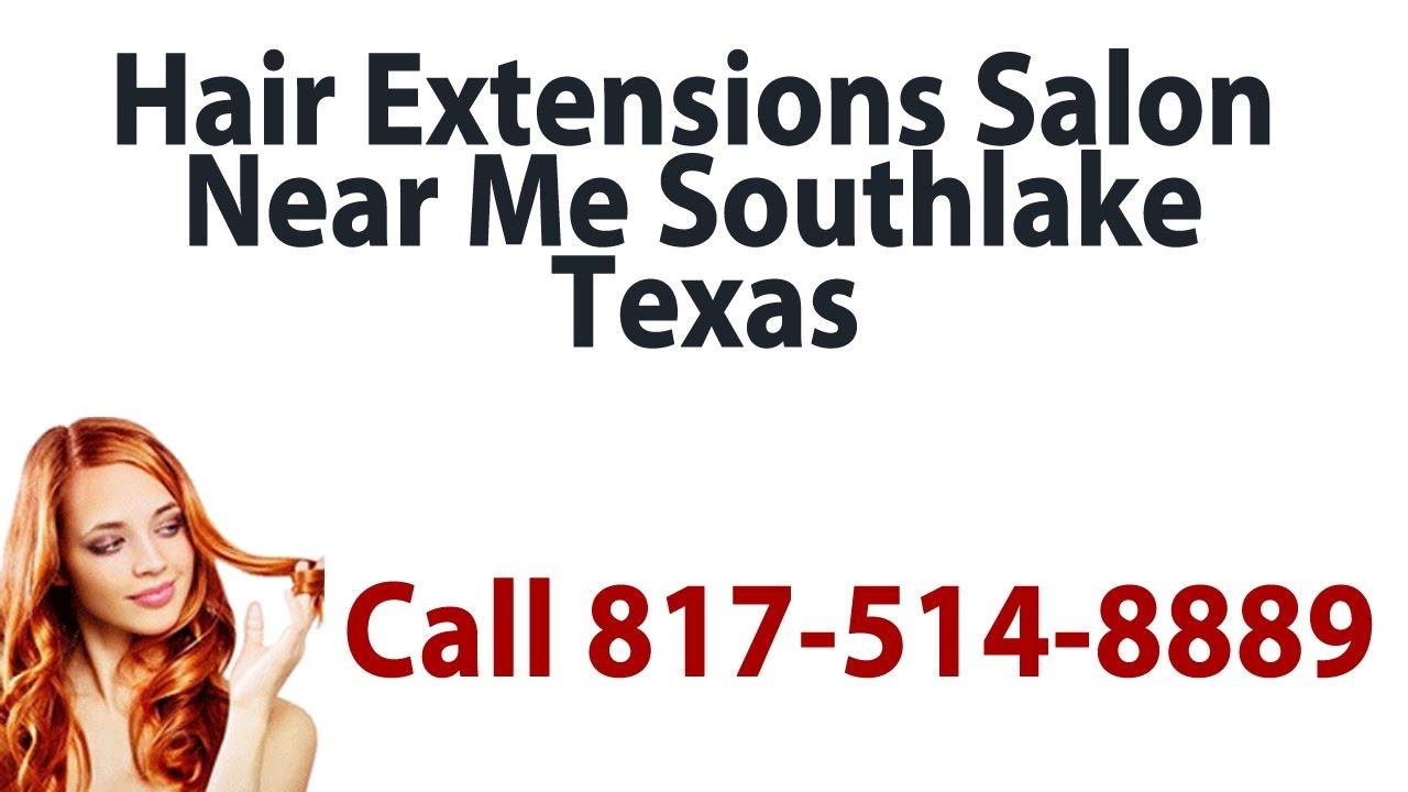 Hair extensions salon near me southlake tx call 817 514 for Beauty salon near me