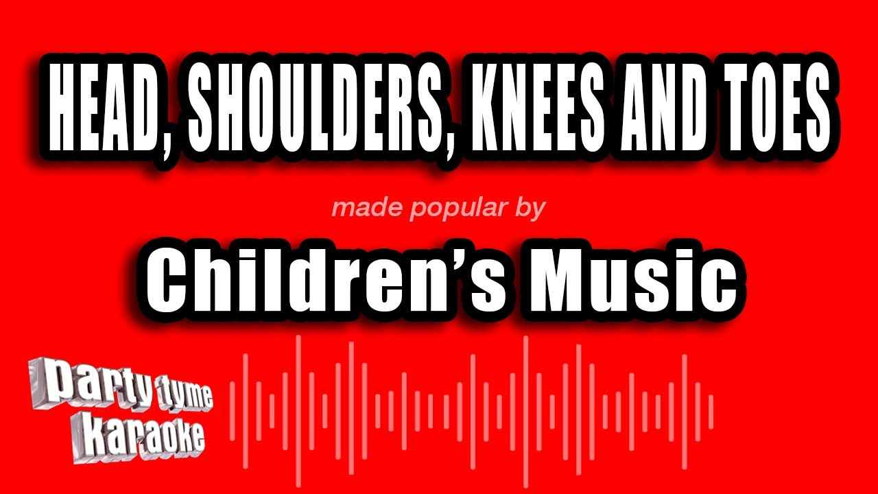 Children's Music – Head, Shoulders, Knees And Toes (Karaoke Version)