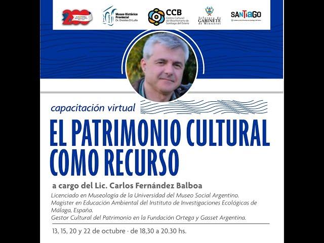 EL PATRIMONIO CULTURAL COMO RECURSO. Lic. Carlos Fernández Balboa. 15 de octubre de 2020