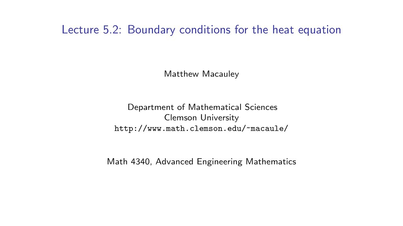 Advanced Engineering Mathematics, Lecture 5 2: Different boundary  conditions for the heat equation